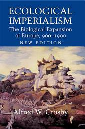 Ecological Imperialism: The Biological Expansion of Europe, 900–1900, Edition 2