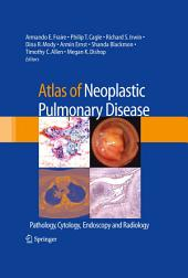 Atlas of Neoplastic Pulmonary Disease: Pathology, Cytology, Endoscopy and Radiology
