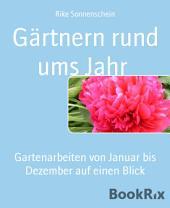 Gärtnern rund ums Jahr: Gartenarbeiten von Januar bis Dezember auf einen Blick