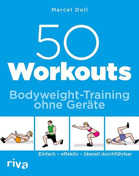 50 Workouts     Bodyweight Training ohne Ger  te PDF