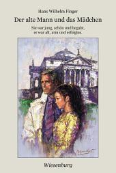 Der alte Mann und das Mädchen: Sie war jung, schön und begabt, er war alt, arm und erfolglos