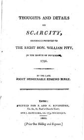 Thoughts and Details on Scarcity: Originally Presented to the Right Hon. William Pitt, in the Month of November, 1795