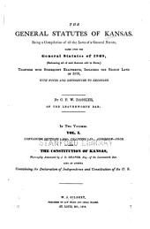 The General Statutes of Kansas: Being a Compilation of All the Laws of a General Nature, Based Upon the General Statutes of 1868 (embracing All of Said Statutes Still in Force), Together with Subsequent Enactments, Including the Session Laws of 1876, with Notes and References to Decisions, Volume 1
