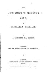 The abomination of desolation come  or  Revelation revealed  by a Cambridge M A  layman PDF