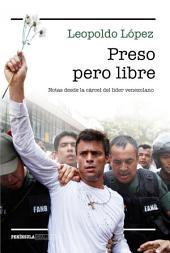 Preso pero libre: Notas desde la cárcel del líder venezolano