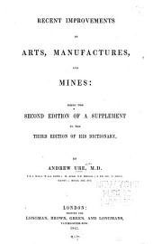 Recent Improvements in Arts, Manufactures and Mines: Being the Second Edition of a Supplement to the Third Edition of His Dictionary