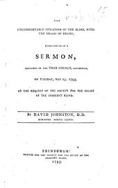 The Uncomfortable Situation of the Blind, with the Means of Relief, Represented in a Sermon, Preached ... on Tuesday May 15. 1793, Etc