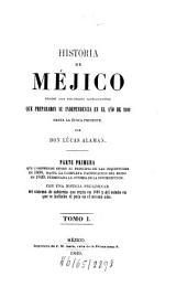 Historia de Méjico: Desde los primeros movimientos que prepararon su independencia en el año de 1808 hasta la época presente, Volumen 1