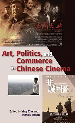 Art  Politics  and Commerce in Chinese Cinema PDF