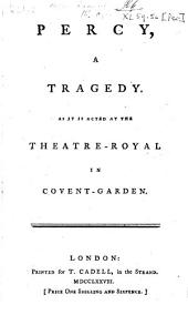 Percy, a Tragedy: As it is Acted at the Theatre-Royal in Cov Ent Garden