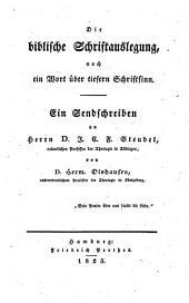 Die biblische Schriftauslegung, noch ein Wort über tiefern Schriftsinn: ein Sendschreiben an Herrn D. J. C. F. Steudel