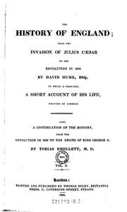 The history of England  from the invasion of Julius Caesar to the revolution in 1688  by David Hume  with a continuation  from that period to the death of George the second  by Tobias Smollett  and chronological records to the Coronation of his present Majesty  George the Fourth  by John Burke PDF