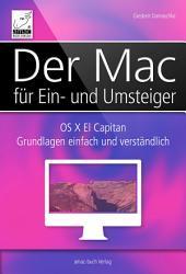 Der Mac für Ein- und Umsteiger: OS X El Capitan Grundlagen einfach und veständlich