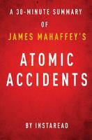 Atomic Accidents by James Mahaffey   A 30 minute Instaread Summary PDF