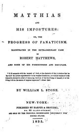 Matthias and His Impostures: Or, The Progress of Fanaticism. Illustrated in the Extraordinary Case of Robert Matthews, and Some of His Forerunners and Disciples ...