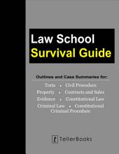 Law School Survival Guide (Master Volume: All Subjects): Outlines and Case Summaries for Torts, Civil Procedure, Property, Contracts & Sales, Evidence, Constitutional Law, Criminal Law, Constitutional Criminal Procedure