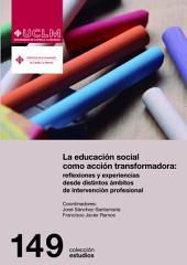 La educación social como acción transformadora: reflexiones y experiencias desde ámbitos de intervención profesional