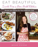 Eat Beautiful Secrets From A Bone Broth Kitchen Soups And Stews For Your Wellness Diet Book PDF