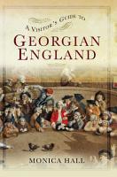 A Visitor s Guide to Georgian England PDF