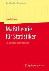 Maßtheorie für Statistiker: Grundlagen der Stochastik