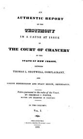 An Authentic Report of the Testimony in a Cause at Issue in the Court of Chancery of the State of New Jersey, Between Thomas L. Shotwell, Complainant, and Joseph Hendrickson and Stacy Decow, Defendants: Taken Pursuant to the Rules of the Court, Volume 1