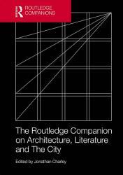 The Routledge Companion on Architecture  Literature and The City PDF