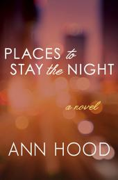 Places to Stay the Night: A Novel