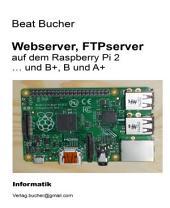 Webserver, FTPserver auf dem Raspberry Pi 2: ... und B+, B und A+