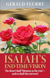 "Isaiah's End-Time Vision: The desert shall ""Blossom as the rose""—and so shall the universe!"