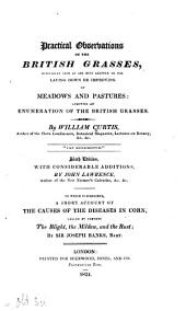 Practical observations on the British grasses: especially such as are best adapted to the laying down or improving of meadows and pastures: likewise an enumeration of the British grasses