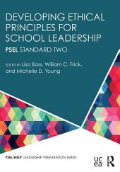 Developing Ethical Principles for School Leadership: PSEL Standard Two