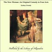 The New Woman: An Original Comedy in Four Acts
