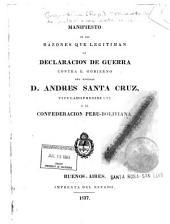 Manifiesto de las razones que legitiman la declaración de guerra contra el gobierno del General D. Andres Santa Cruz, titulado presidente de la Confederación Perú-Boliviana: Volumen 1