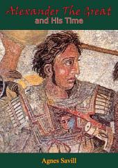 Alexander the Great and His Time: [Second Edition]