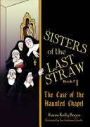 Sisters of the Last Straw Vol 1  The Case of the Haunted Chapel
