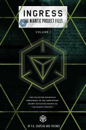 Ingress: The Niantic Project Files, Volume 1
