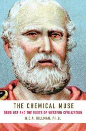 The Chemical Muse: Drug Use and the Roots of Western Civilization