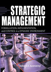 Strategic Management: Formulation, Implementation, and Control in a Dynamic Environment