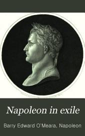 Napoleon in Exile: Or, A Voice from St. Helena. The Opinions and Reflections of Napoleon on the Most Important Events of His Life and Government, in His Own Words, Volume 2