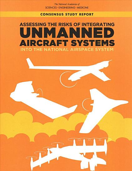 Assessing the Risks of Integrating Unmanned Aircraft Systems  UAS  into the National Airspace System PDF