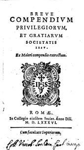 Breve compendium privilegiorum, et gratiarum Societatis Iesu. Ex maiori Compendio extractum