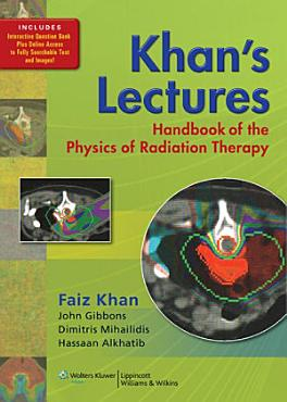 Khan s Lectures  Handbook of the Physics of Radiation Therapy PDF