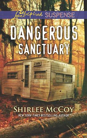 Dangerous Sanctuary  Mills   Boon Love Inspired Suspense   FBI  Special Crimes Unit  Book 3  PDF