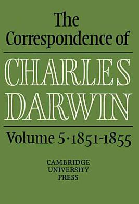 The Correspondence of Charles Darwin  Volume 5  1851 1855 PDF