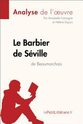 Le Barbier de Séville de Beaumarchais (Analyse de l'oeuvre): Comprendre la littérature avec lePetitLittéraire.fr