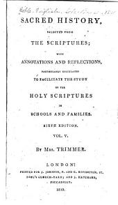 Sacred History, Selected from the Scriptures: With Annotations and Reflections, Particularly Calculated to Facilitate the Study of the Holy Scriptures in Schools and Families, Volume 5