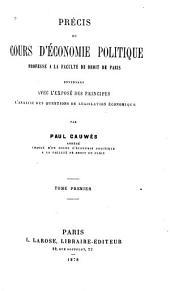 Précis du cours d'économie politique professé à la Faculté de Droit de Paris: contenant avec l'exposé des principes l'analyse des questions de législation économique, Volume1
