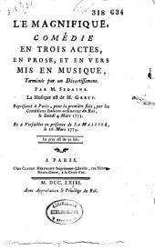 Le magnifique: comédie en trois actes, en prose, et en vers mis en musique, terminée par un divertissement