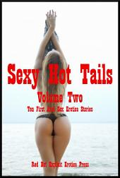 Sexy Hot Tails Volume Two: Ten First Anal Sex Erotica Stories