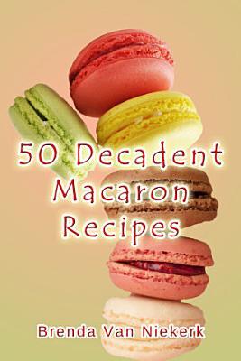 50 Decadent Macaron Recipes PDF